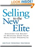 Selling to the New Elite: Discover the Secret to Winning Over Your Wealthiest Prospects