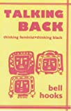 Talking Back: Thinking Feminist, Thinking Black (0896083527) by Bell Hooks