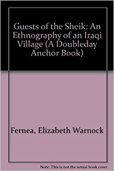 an ethnography of an iraqi village in the guests of the sheik a book by elizabeth warnock fernea Browse and read guests of the sheik an ethnography of an iraqi village by elizabeth warnock fernea you need to read this book by yourself you know, by reading continuously, you can feel not only better but also.