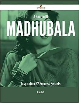 A Source Of Madhubala Inspiration - 92 Success Secrets