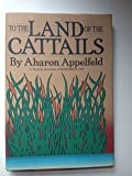 To the Land of the Cattails (Curley Large Print Books) (1555042791) by Aron Appelfeld