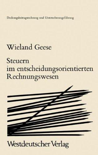 Steuern Im Entscheidungsorientierten Rechnungswesen: Zur Zurechenbarkeit Von Steuern In Der Deckungsbeitragsrechnung (Deckungsbeitragsrechnung Und Unternehmungsführung) (German Edition)