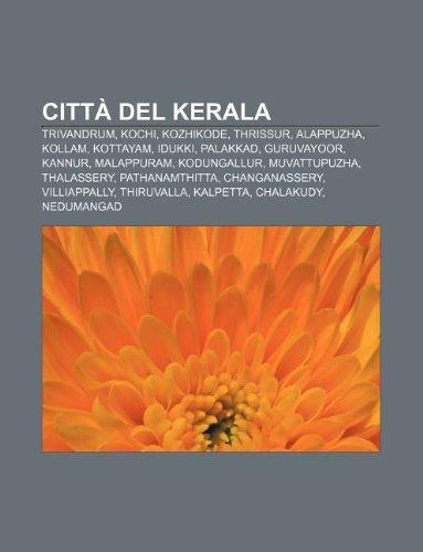 Città del Kerala: Trivandrum, Kochi, Kozhikode, Thrissur, Alappuzha, Kollam, Kottayam, Idukki, Palakkad, Guruvayoor, Kannur, Malappuram (Italian Edition)