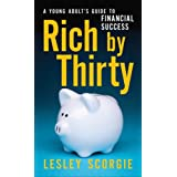 Rich by Thirty: A Young Adult's Guide to Financial Successby Lesley Scorgie