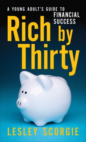 Rich by Thirty : A Young Adult's Guide to Financial Success