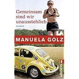 """Gemeinsam sind wir unausstehlichvon """"Manuela Golz"""""""
