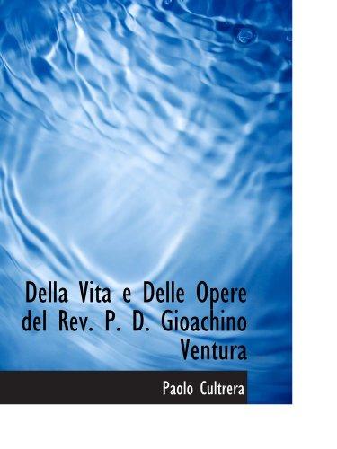 Della Vita e Delle Opere del Rev. P. D. Gioachino Ventura