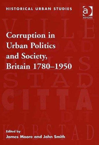 Corruption in Urban Politics and Society, Britain 1780-1950 (Historical Urban Studies Series)