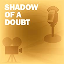 Shadow of a Doubt: Classic Movies on the Radio  by Academy Award Theatre Narrated by Joseph Cotten