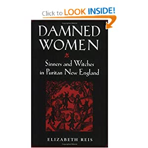 Damned Women: Sinners and Witches in Puritan New England by Elizabeth Reis