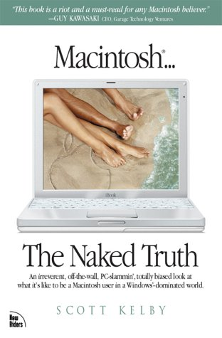 Macintosh... The Naked Truth: Scott Kelby: 9780735712843: Amazon.com: Books