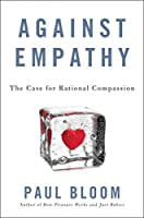 Against Empathy: The Case for Rational Compassion