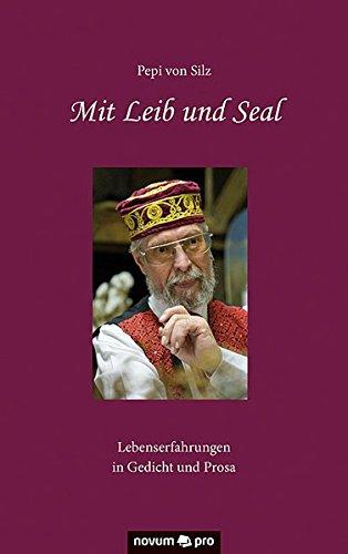 Mit Leib und Seal Lebenserfahrungen in Gedicht und Prosa  [von Silz, Pepi] (Tapa Blanda)