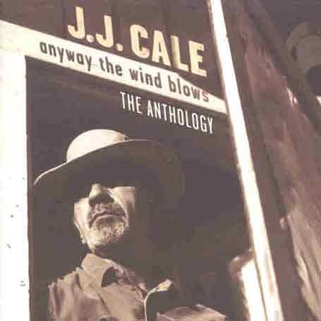 J.J. Cale - Anyway the Wind Blows: The... - Zortam Music