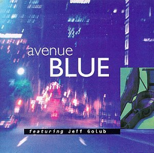 Avenue Blue Featuring Jeff Golub by Avenue Blue and Jeff Golub
