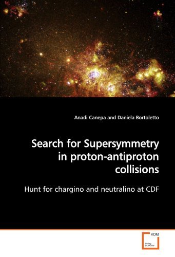 Search for Supersymmetry in proton-antiproton collisions: Hunt for chargino and neutralino at CDF [Paperback] [2009] (Author) Anadi Canepa PDF