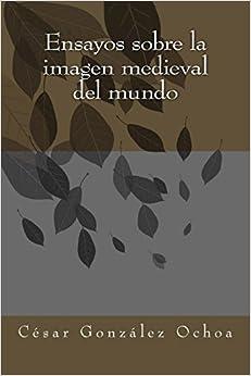 Ensayos sobre la imagen medieval del mundo (Spanish Edition) (Spanish