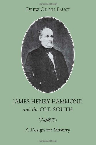 James Henry Hammond and the Old South: A Design for Mastery (Southern Biography Series): Drew Gilpin Faust: 9780807112489: Amazon.com: Books