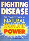 Fighting Disease: The Complete Guide To Natural Immune Power