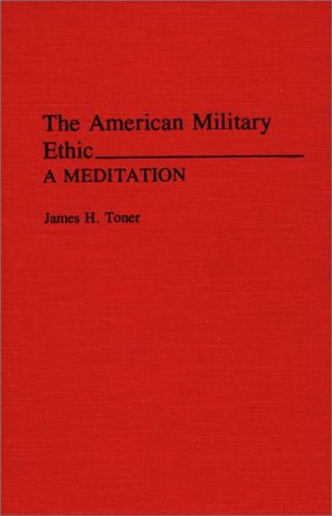 The American Military Ethic: A Meditation