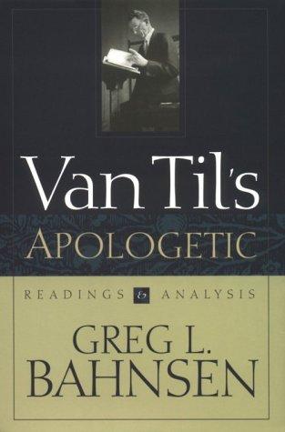 Van Til's Apologetic, by Greg L. Bahnsen