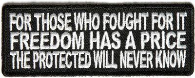 For Those Who Fought For It Freedom Has Price VET Military Biker Patch PAT-2773