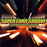 SUPER EURO GROOVE~J-EURO NON STOP SPECIAL EDITION~