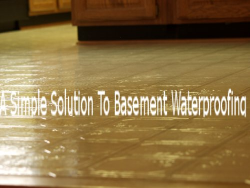 A Simple Solution to Basement Waterproofing