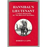Hannibal's Lieutenant: A Unique Biography of Hannibalby Robert S. Capps