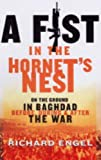 A Fist in the Hornet's Nest: On the Ground in Baghdad Before, During and After the War