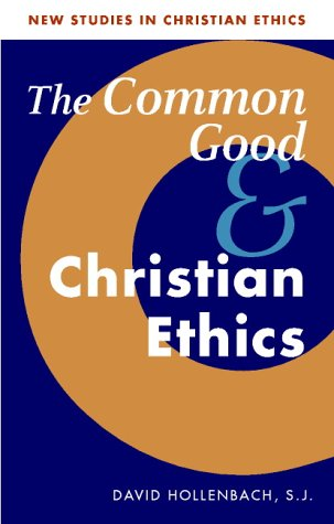 The Common Good and Christian Ethics (New Studies in Christian Ethics)