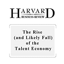 The Rise (and Likely Fall) of the Talent Economy (Harvard Business Review) (       UNABRIDGED) by Roger L. Martin Narrated by Todd Mundt