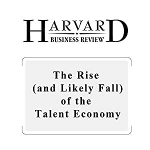 The Rise (and Likely Fall) of the Talent Economy (Harvard Business Review) Periodical