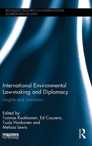 International Environmental Law-making and Diplomacy: Insights and Overviews (Routledge Research in International Enviro