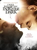 I Will Follow You Into the Dark (Watch Now While It's in Theaters)