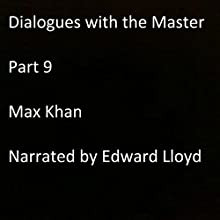 Dialogues with the Master: Part 9 Audiobook by Max Khan Narrated by Edward Lloyd