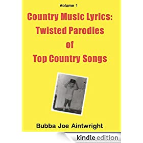 Country Music Lyrics: Twisted Parody Lyrics of Top Country Songs (Volume 1) (Country Music Parody Lyrics Series)