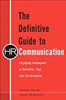 The Definitive Guide to HR Communication: Engaging Employees in Benefits, Pay, and Performance Front Cover