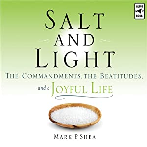 Salt and Light: The Commandments, the Beatitudes, and a Joyful Life | [Mark P. Shea]