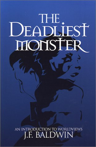 The Deadliest Monster: A Christian Introduction to Worldviews