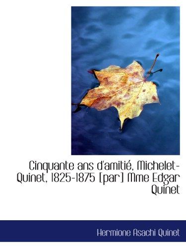 Cinquante ans d'amitié, Michelet-Quinet, 1825-1875 [par] Mme Edgar Quinet