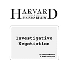 Investigative Negotiation (Harvard Business Review) (       UNABRIDGED) by Deepak Malhotra, Max H. Bazerman Narrated by Todd Mundt
