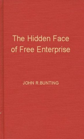 The Hidden Face of Free Enterprise: The Strange Economics of the American Businessman