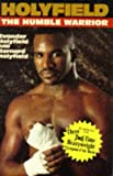 Evander Holyfield Holyfield the Humble Warrior: The Amazing Story of the Three-Time Heavyweight Champion of the World