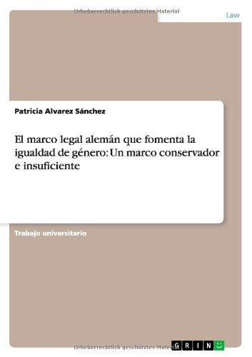 El marco legal alemán que fomenta la igualdad de género Un marco conservador e insuficiente  [Alvarez Sánchez, Patricia] (Tapa Blanda)