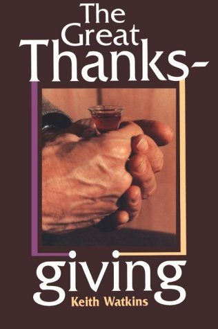 The Great Thanksgiving: The Eucharistic Norm of Christian Worship, KEITH WATKINS