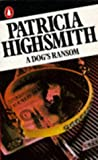 A Dog's Ransom (Penguin crime fiction) (0140039449) by Highsmith, Patricia