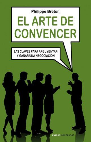 El arte de convencer: Las claves para argumentar y ganar una negociación (Contextos)