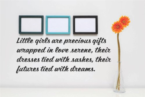Decal - Vinyl Wall Sticker : Little Girls Are Precious Gifts Wrapped In Love Serene, Their Dresses Tied With Sashes, Their Futures Tied With Dreams. Quote Home Living Room Bedroom Decor - Discounted Sale Item - 22 Colors Available Size: 10 Inches X 20 Inc front-464365