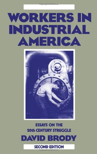 Workers in Industrial America: Essays on the Twentieth...